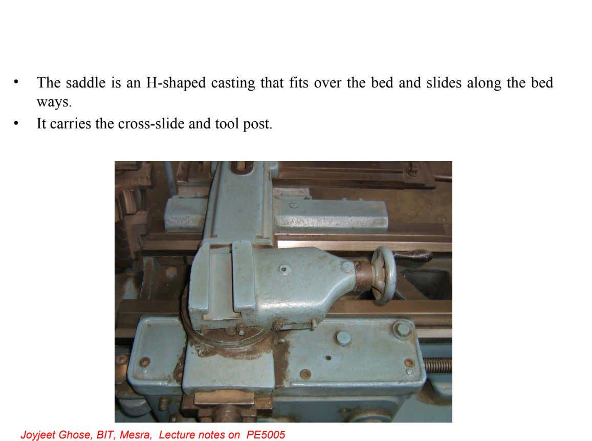 • The saddle is an H-shaped casting that fits over the bed and slides along the