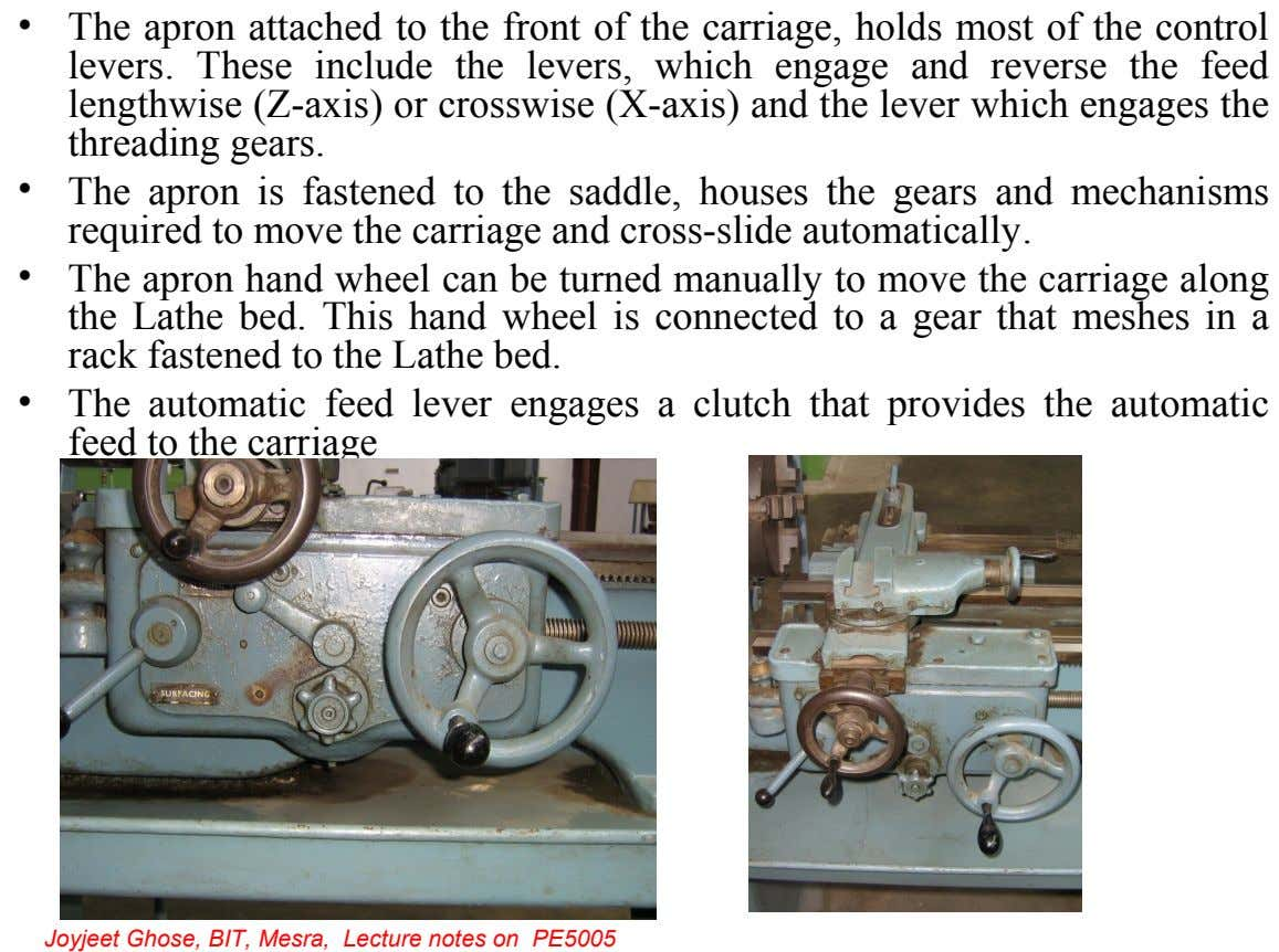 • The apron attached to the front of the carriage, holds most of the control levers.