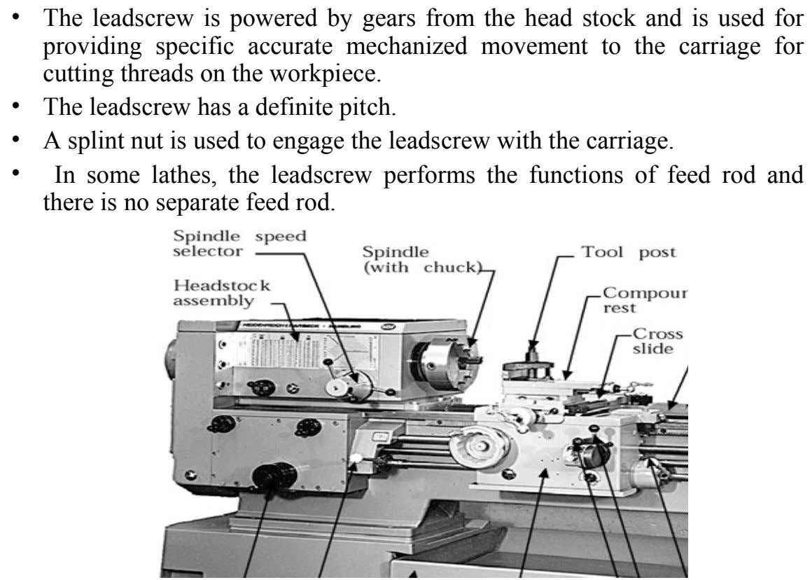 • The leadscrew is powered by gears from the head stock and is used for providing