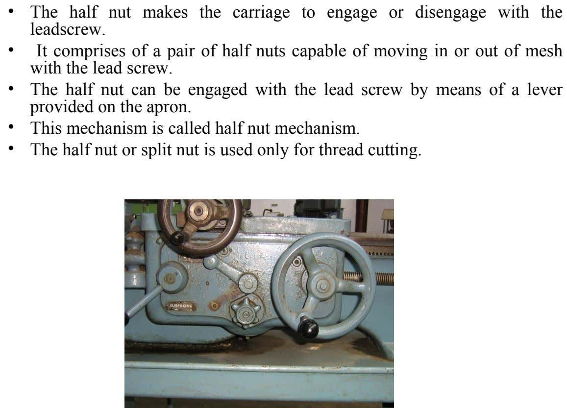 • The half nut makes the carriage to engage or disengage with the leadscrew. • It