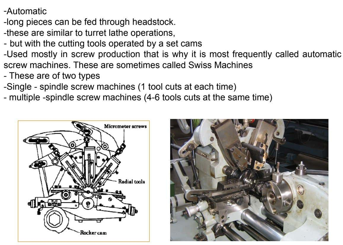 -Automatic -long pieces can be fed through headstock. -these are similar to turret lathe operations, -