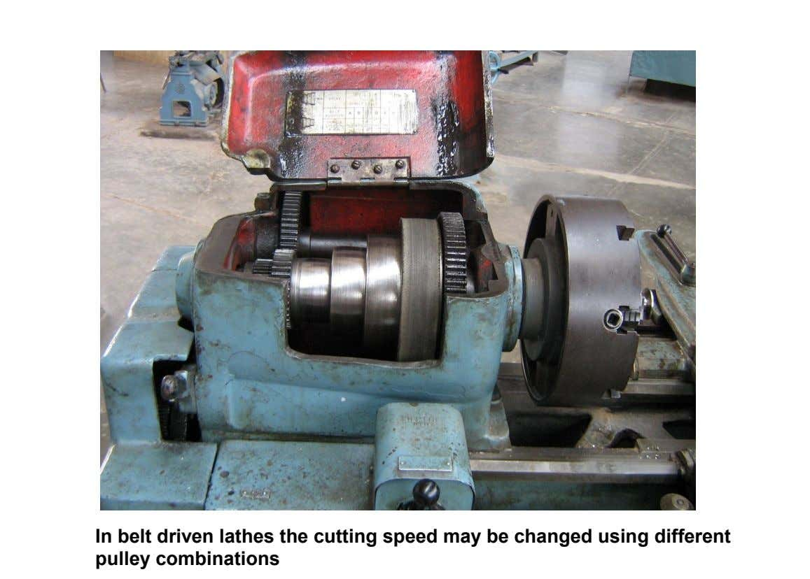 In belt driven lathes the cutting speed may be changed using different pulley combinations