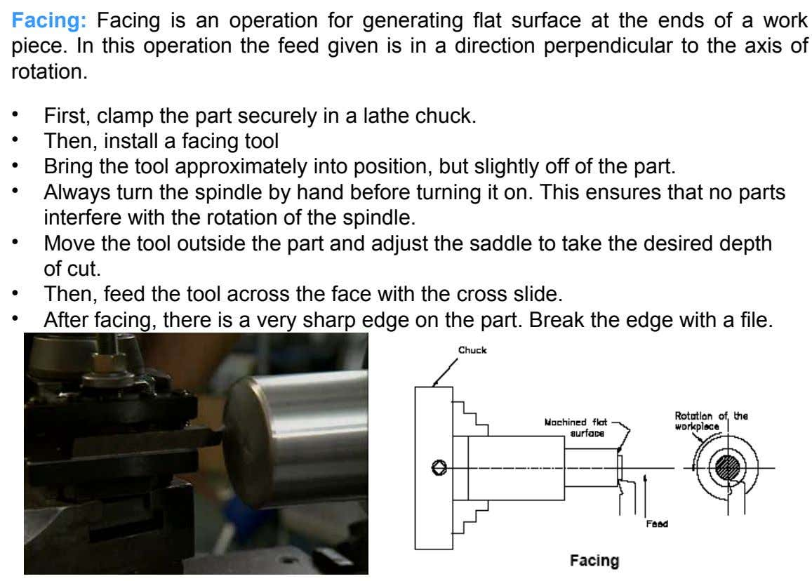 Facing: Facing is an operation for generating flat surface at the ends of a work piece.