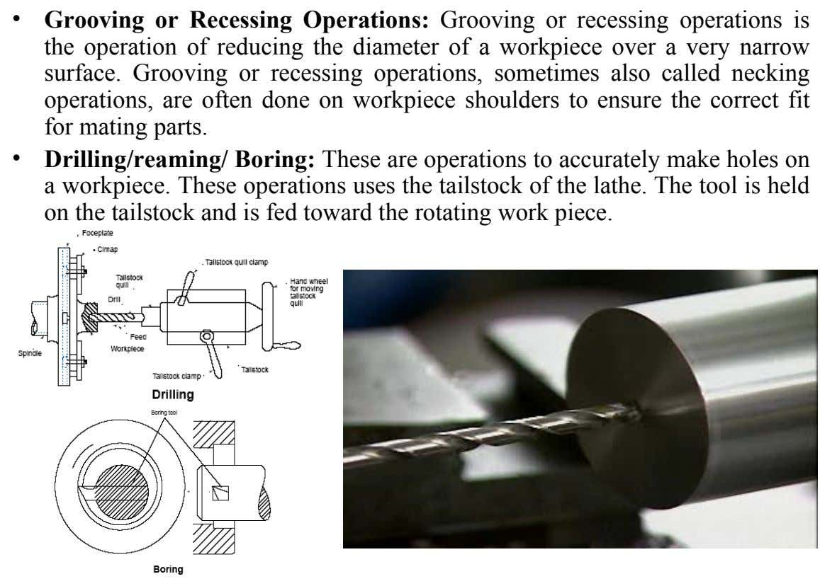 • Grooving or Recessing Operations: Grooving or recessing operations is the operation of reducing the diameter