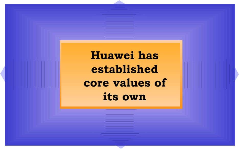 Huawei has established core values of its own