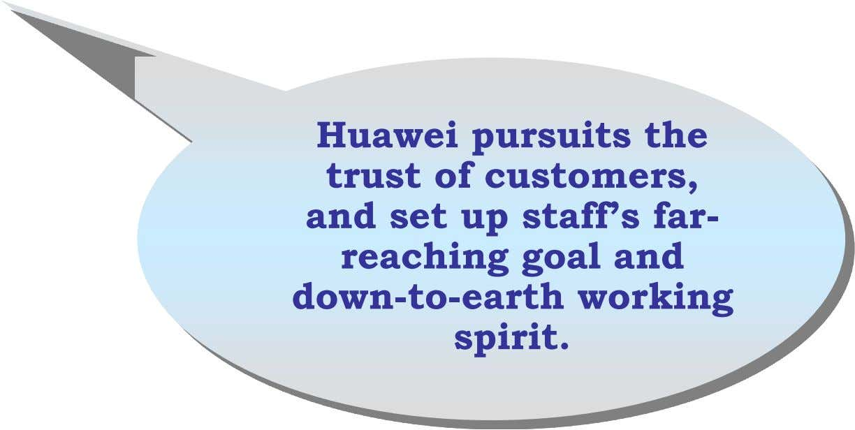 Huawei Huawei pursuits pursuits the the trust trust of of customers, customers, and and set