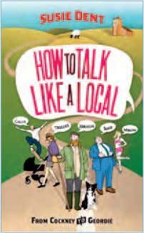 HOW tO tALk Like A LOCAL by susie dent Arrow Books, 244 pages, RRP £7.99