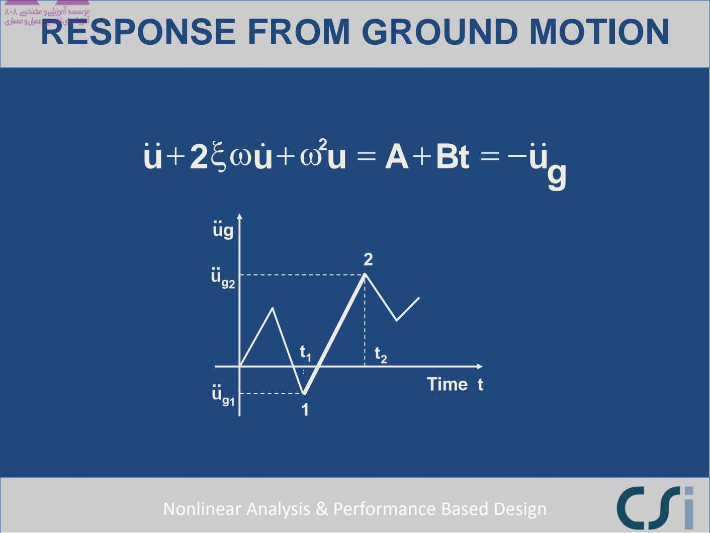 RESPONSE FROM GROUND MOTION 2 &&u +2 ξω u+ & ω u = A +