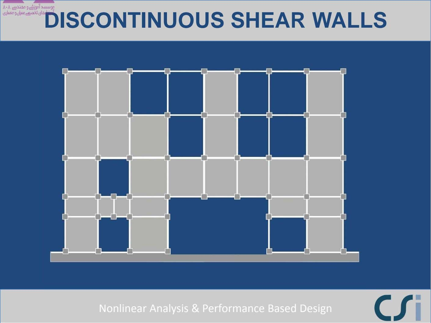 DISCONTINUOUS SHEAR WALLS Nonlinear Analysis & Performance Based Design
