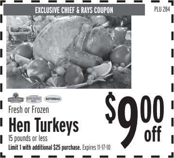 EXCLUSIVE CHIEF & RAYS COUPON PLU 284 Fresh or Frozen $ 9 00 Hen Turkeys