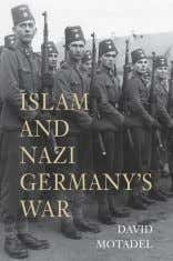 Wolfgang G. Schwanitz Yale University Press 360 pages; $35 Islam and Nazi Germany's War David Motadel