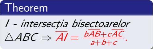 Theorem I - intersect¸ia bisectoarelor ABC ⇒ AI = bAB +c AC . a+b+c
