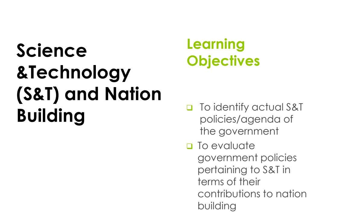 Learning Science Objectives &Technology (S&T) and Nation  Building To identify actual S&T policies/agenda of the