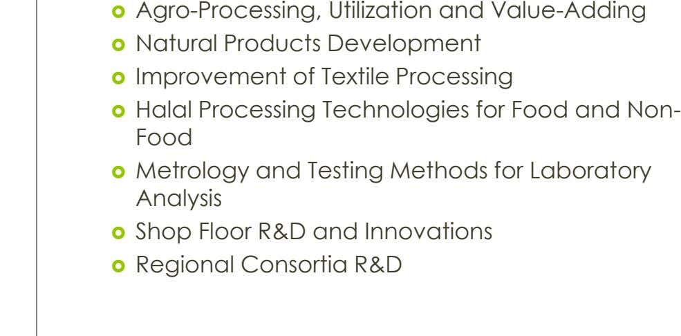  Agro-Processing, Utilization and Value-Adding  Natural Products Development  Improvement of Textile Processing  Halal