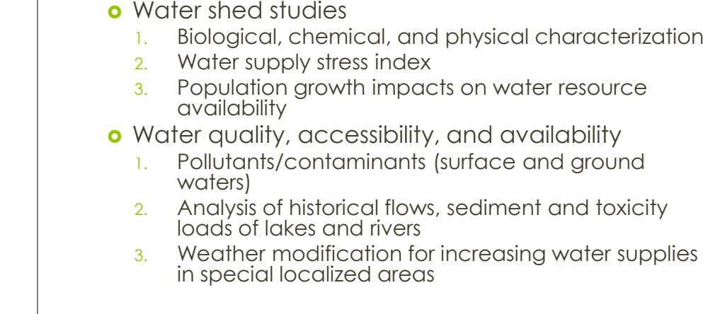  Water shed studies 1. Biological, chemical, and physical characterization 2. Water supply stress index 3.