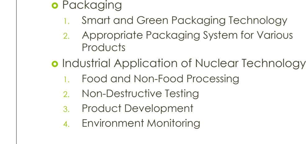  Packaging 1. Smart and Green Packaging Technology 2. Appropriate Packaging System for Various Products 