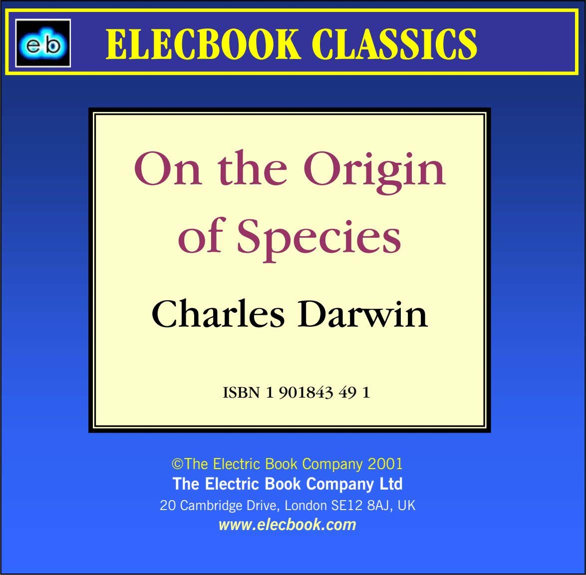 ELECBOOK CLASSICS On the Origin of Species Charles Darwin ISBN 1 901843 49 1 ©The