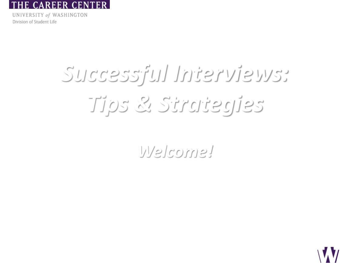 Successful Interviews: Tips & Strategies Welcome! 134 Mary Gates Hall (206) 543-0535 careers.uw.edu