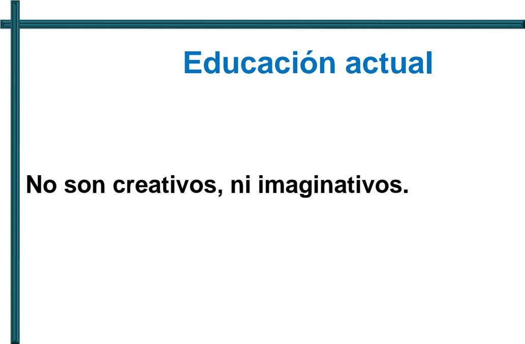 Educación actual No son creativos, ni imaginativos.