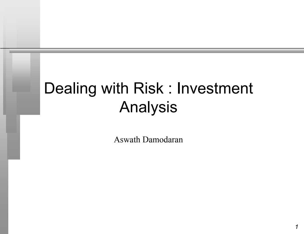Dealing with Risk : Investment Analysis Aswath Damodaran 1