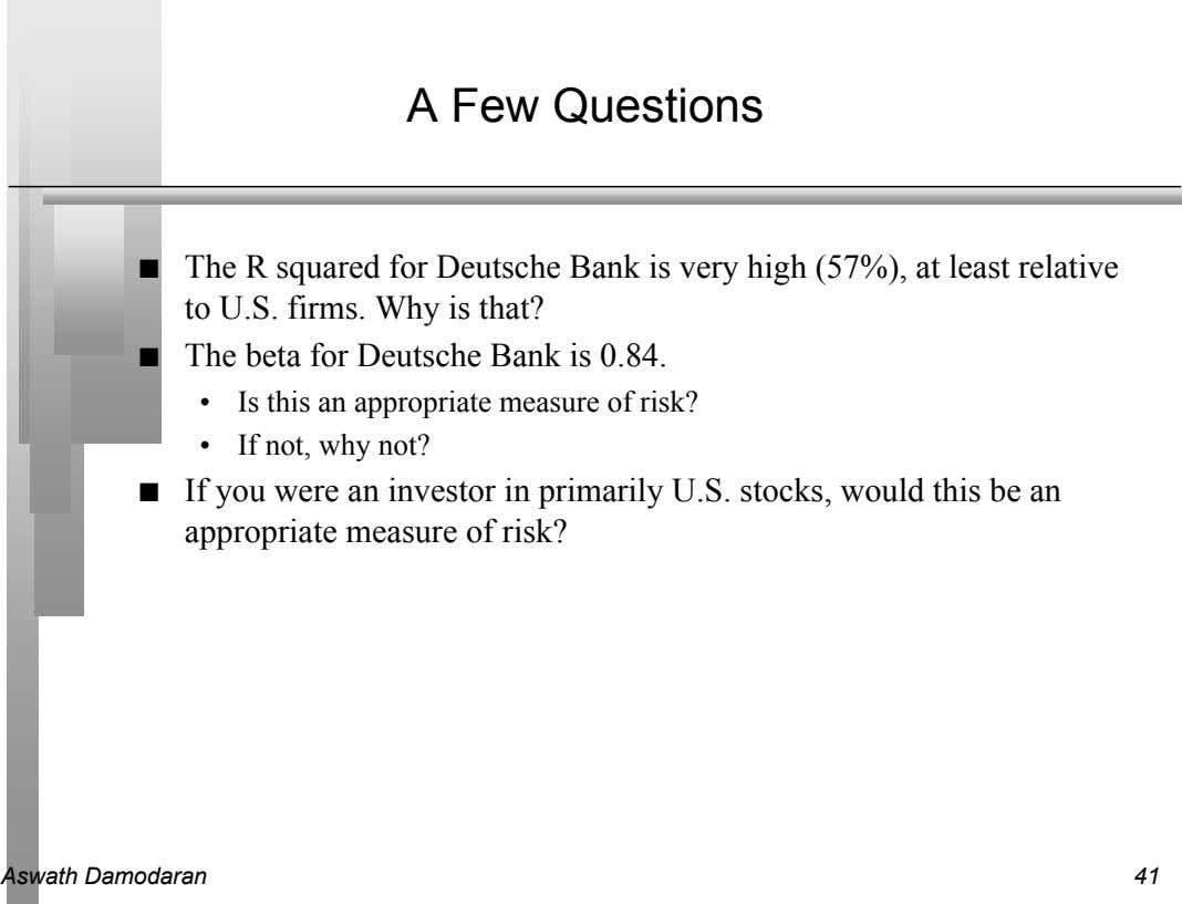 A Few Questions n The R squared for Deutsche Bank is very high (57%), at