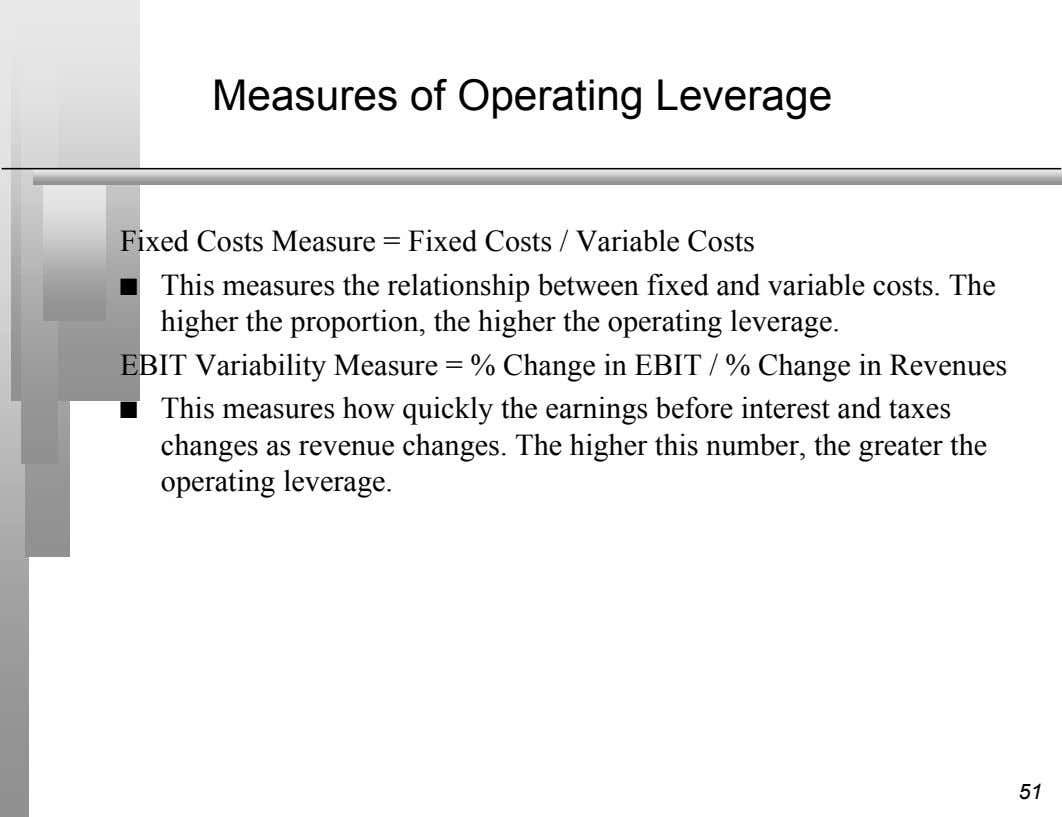 Measures of Operating Leverage Fixed Costs Measure = Fixed Costs / Variable Costs n This