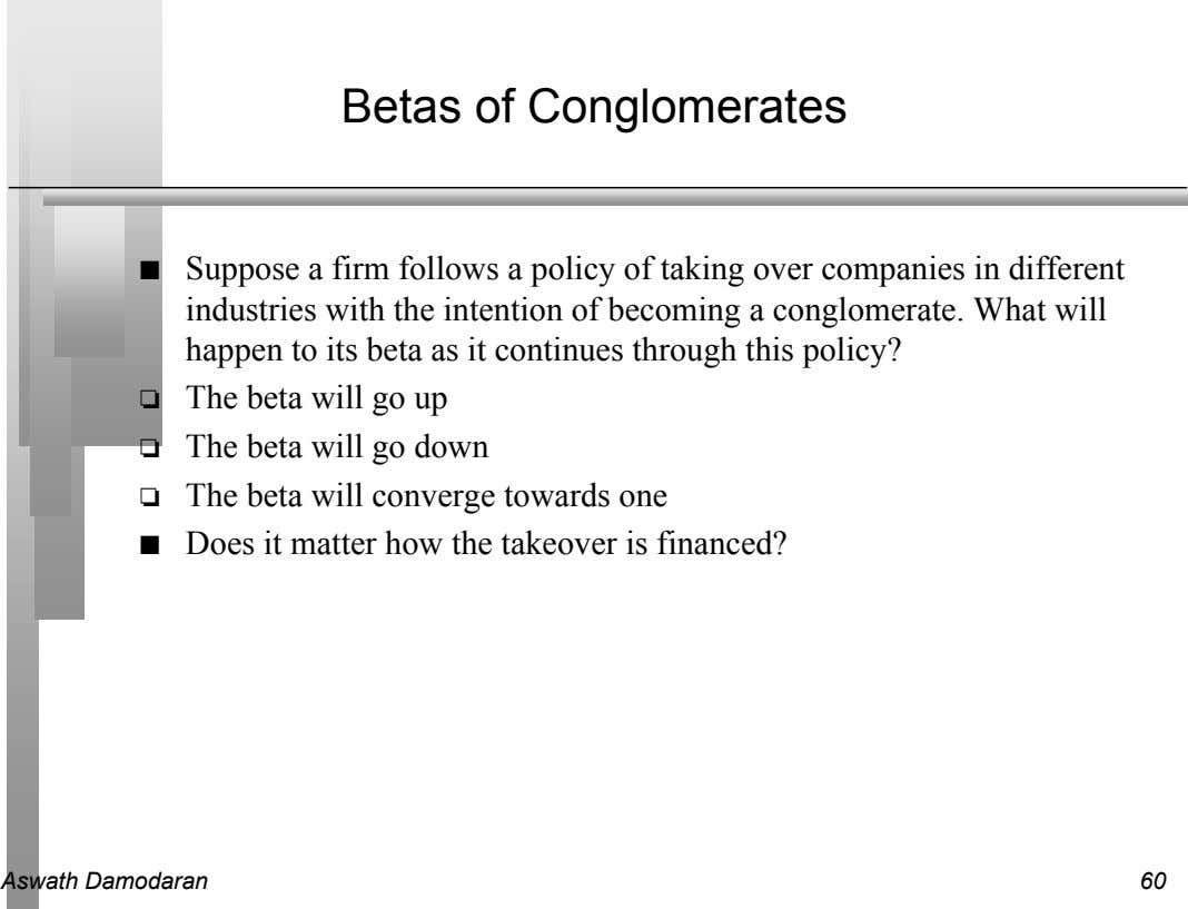 Betas of Conglomerates n Suppose a firm follows a policy of taking over companies in