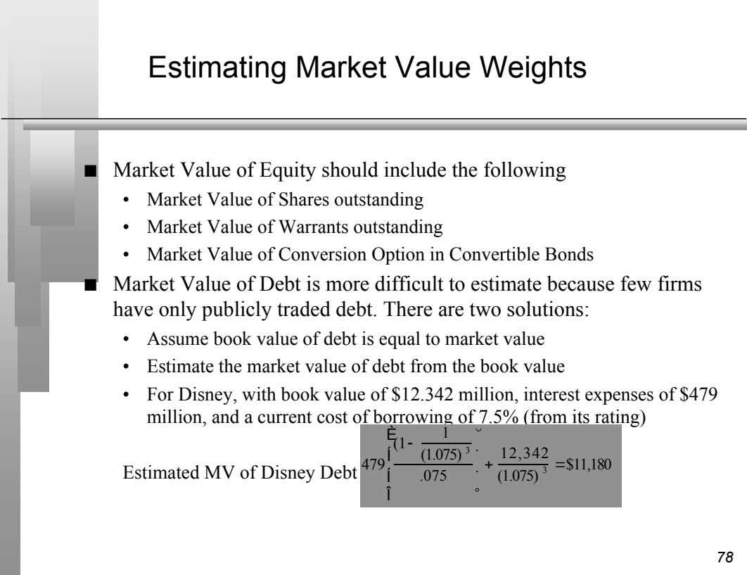 Estimating Market Value Weights n Market Value of Equity should include the following • Market