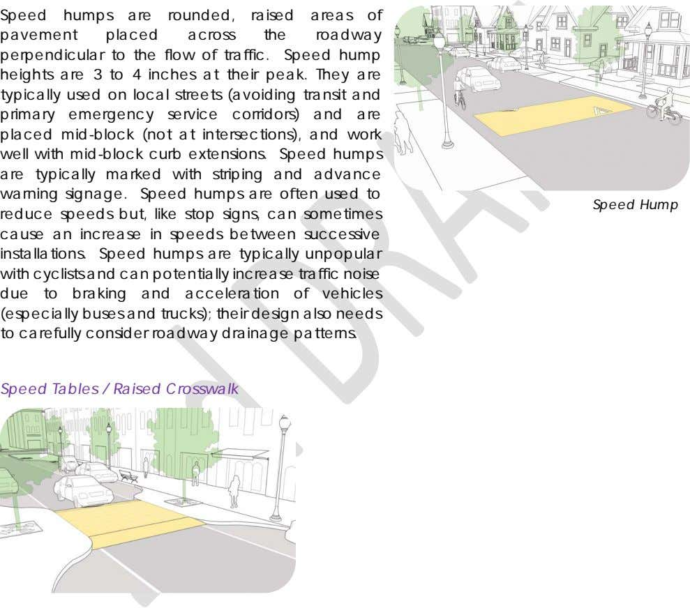 Speed humps are rounded, raised areas of pavement placed across the roadway perpendicular to the