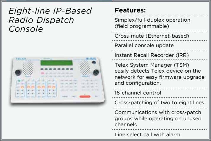 Eight-line IP-Based Radio Dispatch Console Features: Simplex/full-duplex operation (field programmable) Cross-mute