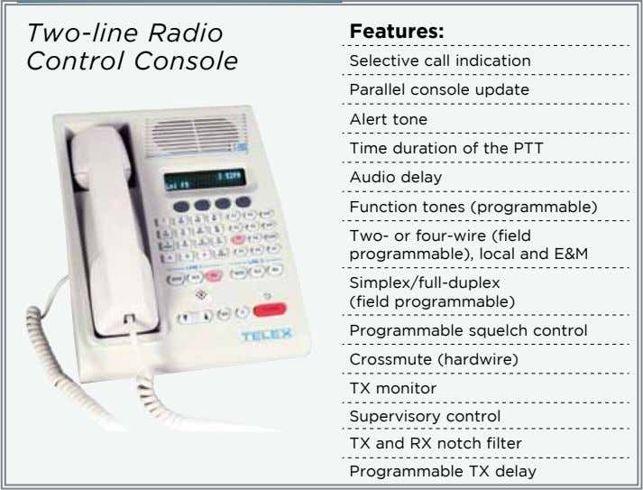 Two-line Radio Control Console Features: Selective call indication Parallel console update Alert tone Time duration