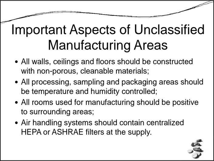Important Aspects of Unclassified Manufacturing Areas All walls, ceilings and floors should be constructed with