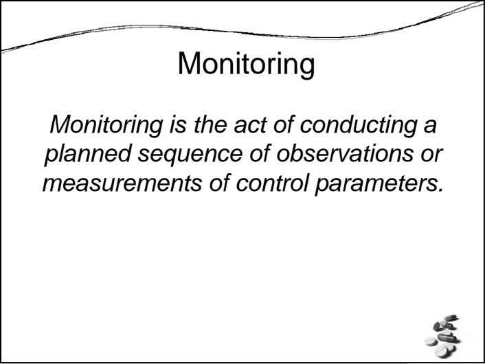 Monitoring Monitoring is the act of conducting a planned sequence of observations or measurements of