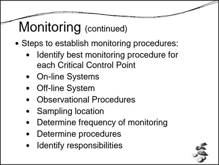 Monitoring (continued) Steps to establish monitoring procedures: Identify best monitoring procedure for each Critical