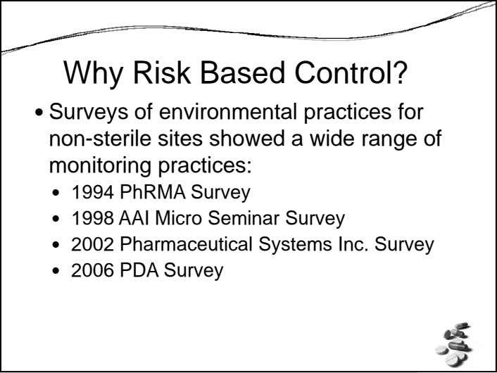 Why Risk Based Control? Surveys of environmental practices for non-sterile sites showed a wide range