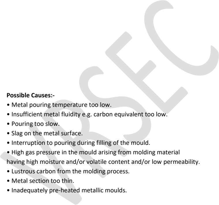 Possible Causes:- • Metal pouring temperature too low. • Insufficient metal fluidity e.g. carbon equivalent too