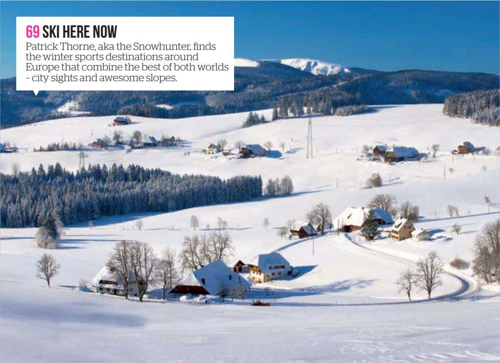 69 SKI HERE NOW Patrick Thorne, aka the Snowhunter, finds the winter sports destinations around