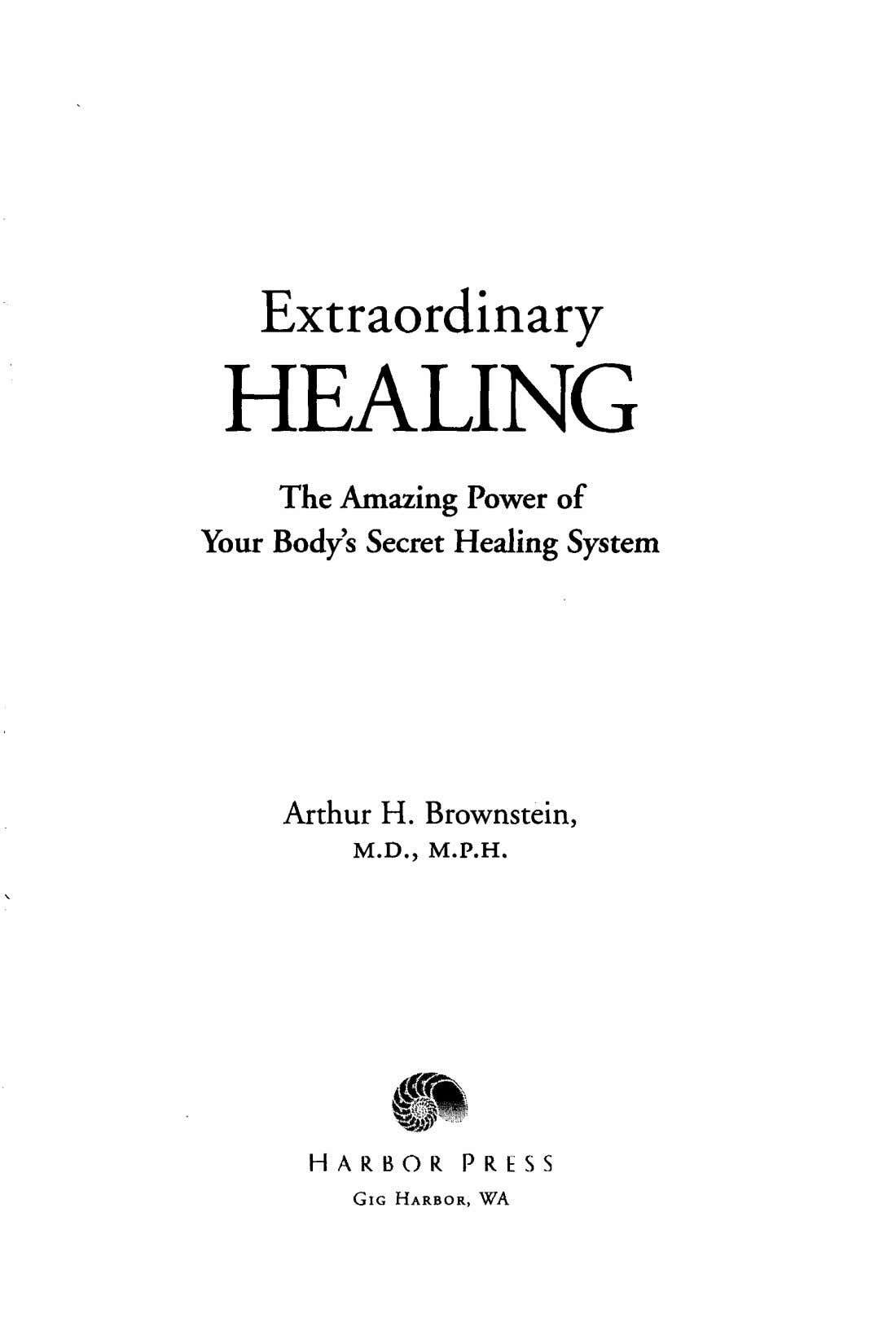 Extraordinary HEALING The Amazing Power of Your Body's Secret Healing System Arthur H. Brownstein, M.D.,