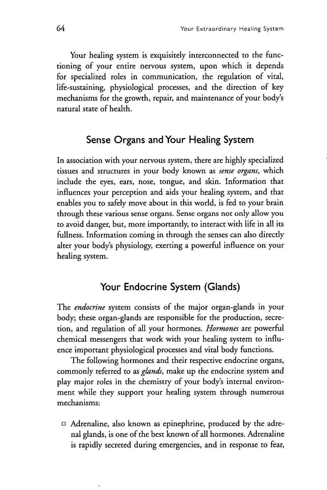 64 Your Extraordinary Healing System Your healing system is exquisitely interconnected to the func tioning