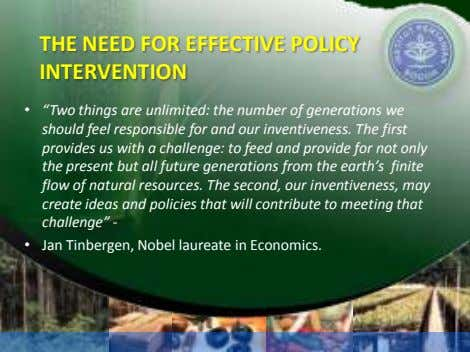 "THE NEED FOR EFFECTIVE POLICY INTERVENTION • ""Two things are unlimited: the number of generations"