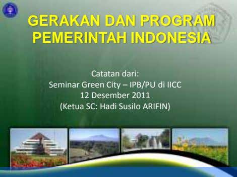 GERAKAN DAN PROGRAM PEMERINTAH INDONESIA Catatan dari: Seminar Green City – IPB/PU di IICC 12