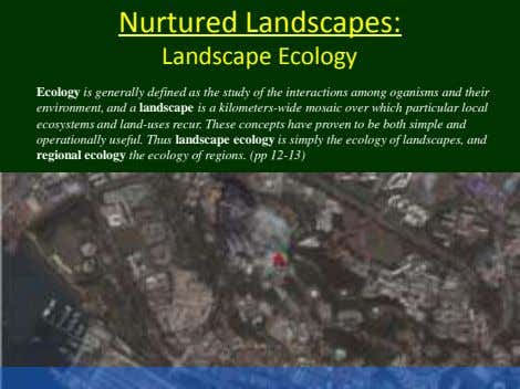 Nurtured Landscapes: Landscape Ecology Ecology is generally defined as the study of the interactions among