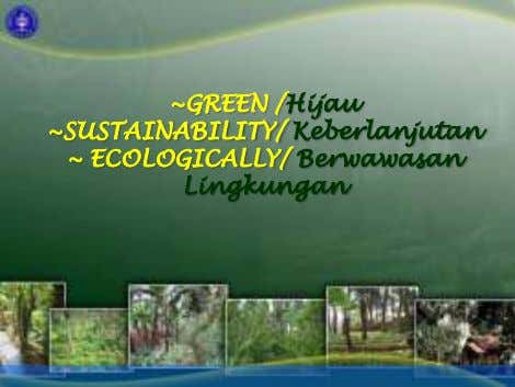 ~GREEN /Hijau ~SUSTAINABILITY/ Keberlanjutan ~ ECOLOGICALLY/ Berwawasan Lingkungan