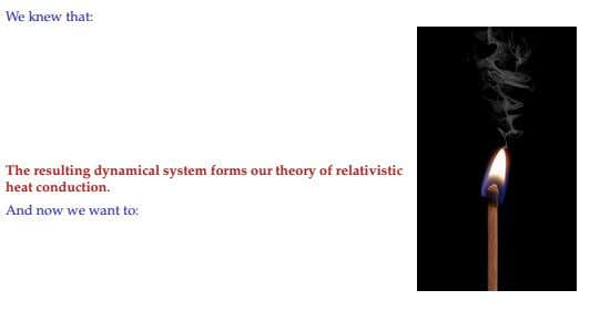 We knew that: The resulting dynamical system forms our theory of relativistic heat conduction. And now