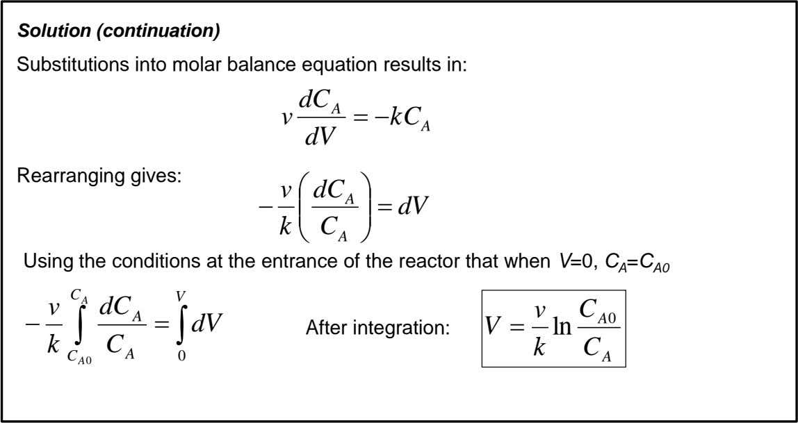 Solution (continuation) Substitutions into molar balance equation results in: dC A dV Rearranging gives: 