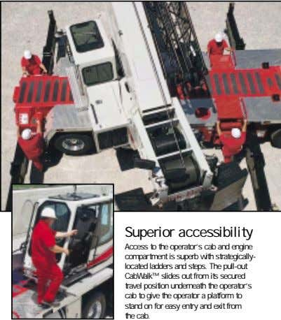 Superior accessibility Access to the operator's cab and engine compartment is superb with strategically- located