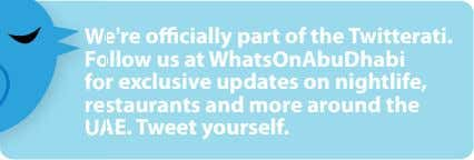 We're o cially part of the Twitterati. W Follow us at WhatsOnAbuDhabi Fo for exclusive