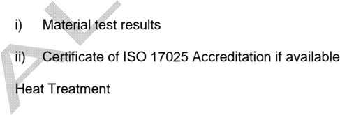 i) Material test results ii) Certificate of ISO 17025 Accreditation if available Heat Treatment