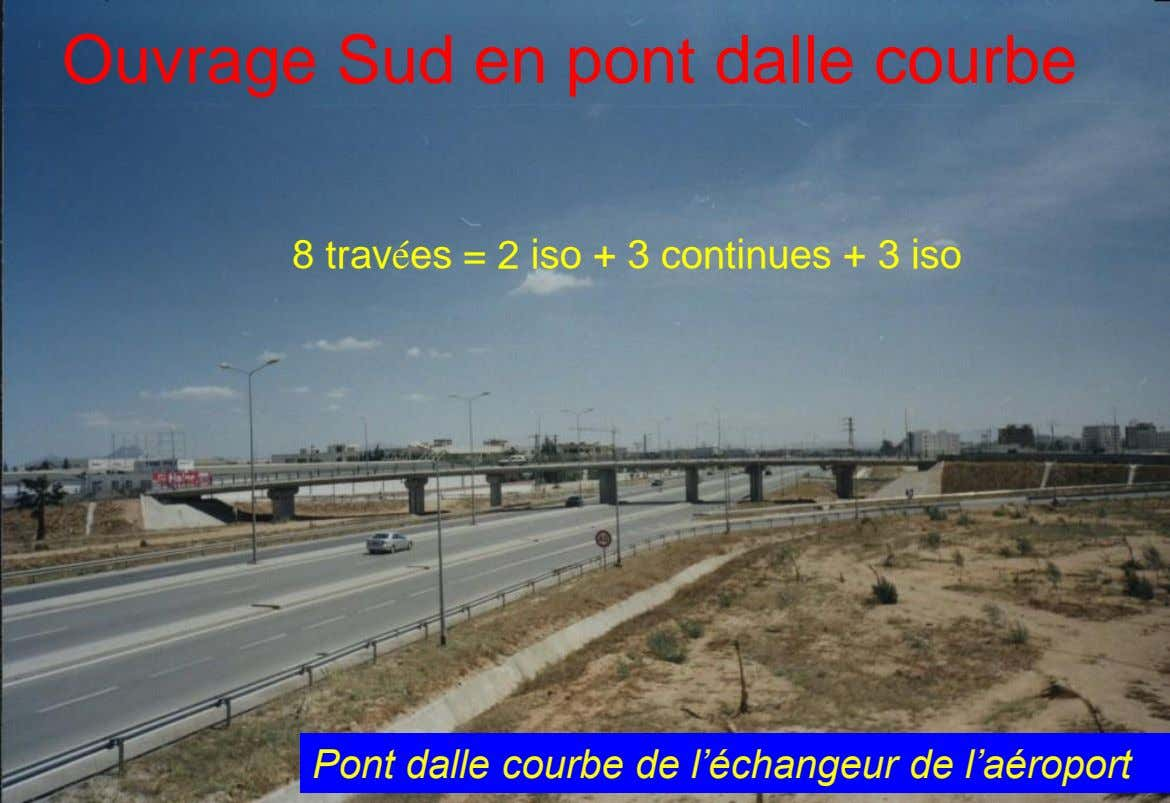 Ouvrage Sud en pont dalle courbe 8 travées = 2 iso + 3 continues +