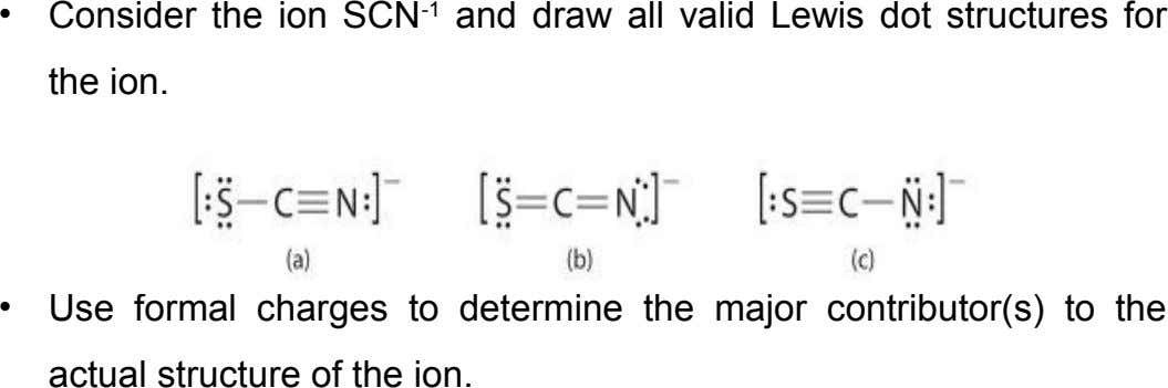 • Consider the ion SCN -1 and draw all valid Lewis dot structures for the ion.